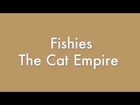 Fishies by The Cat Empire Lyrics